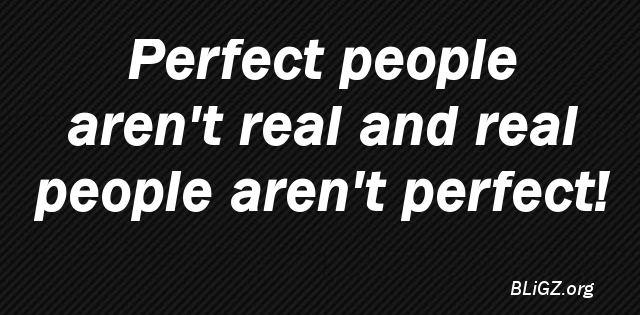 Perfect people aren't real and real people aren't perfect!